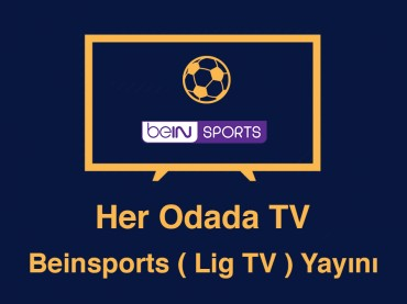 Her Odada TV  - Beinsports ( Lig TV ) Yayını